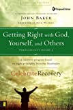 Getting Right with God, Yourself, and Others Participant's Guide 3: A Recovery Program Based on Eight Principles from the Beatitudes (Celebrate Recovery) (0310268362) by Baker, John