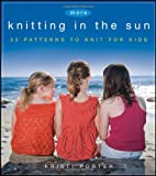 More Knitting in the Sun: 32 Patterns to Knit for Kids