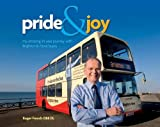 Roger French Pride and Joy: My Amazing 25-year Journey with Brighton & Hove Buses