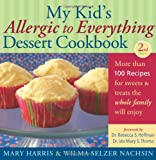 My Kid's Allergic to Everything Dessert Cookbook: More Than 100 Recipes for Sweets & Treats the Whole Family Will Enjoy (1569765332) by Harris, Mary