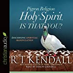 Pigeon Religion: Holy Spirit, Is That You?: Discerning Spiritual Manipulation | R. T. Kendall