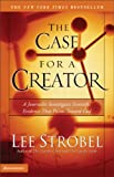 The Case for a Creator: A Journalist Investigates Scientific Evidence That Points Toward God (0310240506) by Strobel, Lee