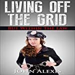 Living off the Grid, and Within the Law | John Alexis