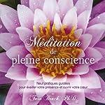 Méditation de pleine conscience: Neuf pratiques guidées pour éveiller votre présence et ouvrir votre cœur | Tara Brach