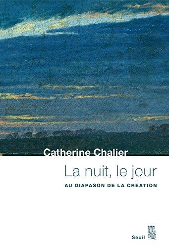 Catherine Chalier - La Nuit, le Jour: Au diapason de la création (PHILO.GENER.)