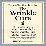 The Wrinkle Cure: Unlock the Power of Cosmeceuticals for Supple, Youthful Skin | Nicholas Perricone