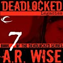 Deadlocked 7: Legacies (       UNABRIDGED) by A.R. Wise Narrated by Scott Aiello