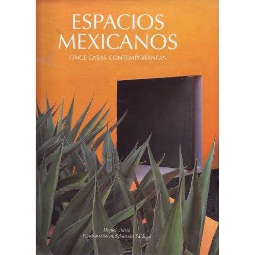 ESPACIOS MEXICANOS: ONCE CASAS CONTEMPORANEAS. Textos: Miquel Adria