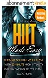 HIIT Made Easy: Burn Fat and Lose Weight Fast, With 20 Minutes High Intensity Interval Workouts You Can Do at Home (English Edition)