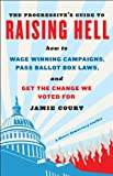img - for The Progressive's Guide to Raising Hell: How to Win Grassroots Campaigns, Pass Ballot Box Laws, and Get the Change We Voted For-- A Direct Democracy Toolkit book / textbook / text book