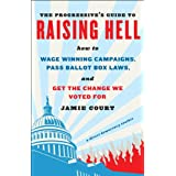 The Progressive's Guide to Raising Hell: How to Win Grassroots Campaigns, Pass Ballot Box Laws, and Get the Change We Voted For ~ Jamie Court