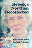 img - for Rebecca Northen Recollected: Letters to Two Orchid Friends book / textbook / text book