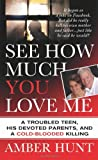 img - for See How Much You Love Me: A Troubled Teen, His Devoted Parents, and a Cold-Blooded Killing (St. Martin's True Crime Library) book / textbook / text book