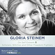 On Self Esteem and Scholars, Witches and Other Freedom Fighters  by Gloria Steinem Narrated by Gloria Steinem