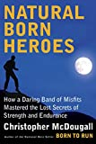 Image of Natural Born Heroes: How a Daring Band of Misfits Mastered the Lost Secrets of Strength and Endurance