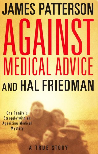 AGAINST MEDICAL ADVICE: ONE: One Family's Struggle with an Agonizing Medical Mystery PDF