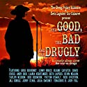 The Good, the Bad, and the Drugly: A Comedy Album About the War on Drugs  by Un-Cabaret Narrated by Beth Lapides, Tenacious D, Greg Behrendt, David Cross