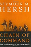 Chain of Command: The Road from 9/11 to Abu Ghraib (0060195916) by Seymour M. Hersh