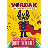 Vordak the Incomprehensible: How to Grow Up and Rule the World ~ Scott Seegert
