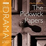 Classic Drama: The Pickwick Papers (Dramatised) | Charles Dickens