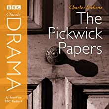 Classic Drama: The Pickwick Papers (Dramatised) (       ABRIDGED) by Charles Dickens Narrated by Clive Francis, Peter Jeffrey, Norman Rodway, Trevor Peacock