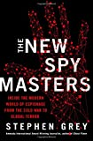 The New Spymasters: Inside the Modern World of Espionage from the Cold War to Global Terror