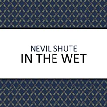 In the Wet (       UNABRIDGED) by Nevil Shute Narrated by Gary Waldhorn