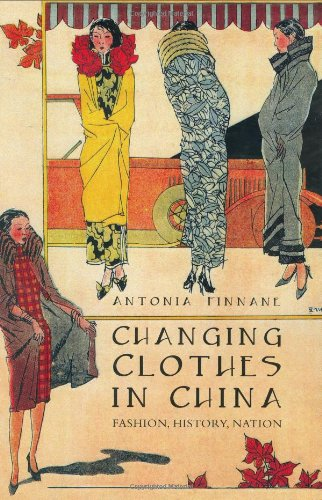 Changing Clothes in China: Fashion, History, Nation