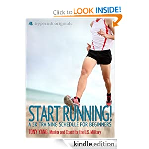 Start Running! A 5k Training Schedule for Beginners (How To Run Your First 5k!) Tony C. Yang (5K Fitness Expert)