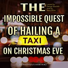 The Impossible Quest of Hailing aTaxi on Christmas Eve Audiobook by George Saoulidis Narrated by Steve White