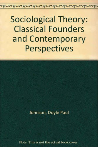 Sociological Theory: Classical Founders and Contemporary Perspectives PDF