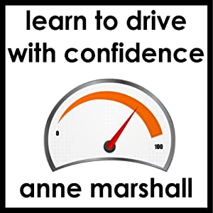 Learn to Drive with Confidence: And Release Your Driving Test Nerves | [Anne Marshall]
