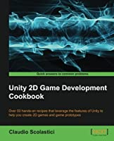 Unity 2D Game Development Cookbook Front Cover