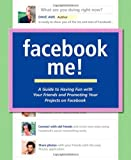 img - for Facebook Me! A Guide to Having Fun with Your Friends and Promoting Your Projects on Facebook (Paperback) book / textbook / text book