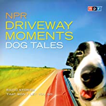 NPR Driveway Moments Dog Tales: Radio Stories That Won't Let You Go  by NPR Narrated by Andrea Seabrook
