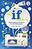 img - for The If Machine: Philosophical Enquiry in the Classroom book / textbook / text book