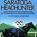 Saratoga Headhunter Audiobook by Stephen Dobyns Narrated by Michael Behrens