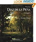 Narcisse Diaz de la Pena. Monographie...