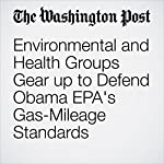 Environmental and Health Groups Gear up to Defend Obama EPA's Gas-Mileage Standards | Brady Dennis