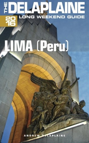 LIMA (Peru) - The Delaplaine 2016 Long Weekend Guide (Long Weekend Guides)