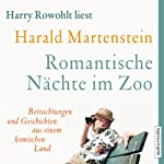 Romantische Nächte im Zoo: Betrachtungen und Geschichten aus einem komischen Land | Harald Martenstein