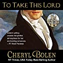 To Take This Lord: The Brides of Bath Volume 4 Audiobook by Cheryl Bolen Narrated by Rosalind Ashford