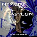 Memoirs from the Asylum Audiobook by Kenneth Weene Narrated by George Kuch