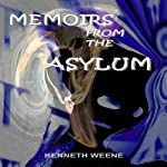 Memoirs from the Asylum | Kenneth Weene
