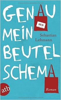 Genau mein Beutelschema: Sebastian Lehmann: 9783746629407: Amazon.com