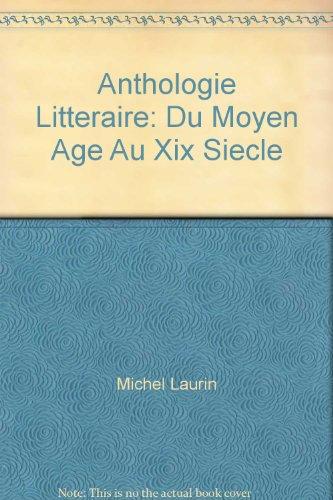 Anthologie Litteraire: Du Moyen Age Au Xix Siecle