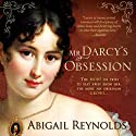 Mr. Darcy's Obsession: A Pride and Prejudice Variation (       UNABRIDGED) by Abigail Reynolds Narrated by Elizabeth Klett