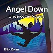 Angel Down: Undercover Angels Audiobook by Elliot Dylan Narrated by Elliot Dylan
