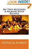My Two Mothers: A Memoir With Recipes