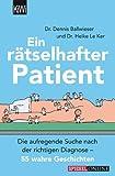 Ein rätselhafter Patient: Die aufregende Suche nach der richtigen Diagnose - 55 wahre Geschichten (KiWi)